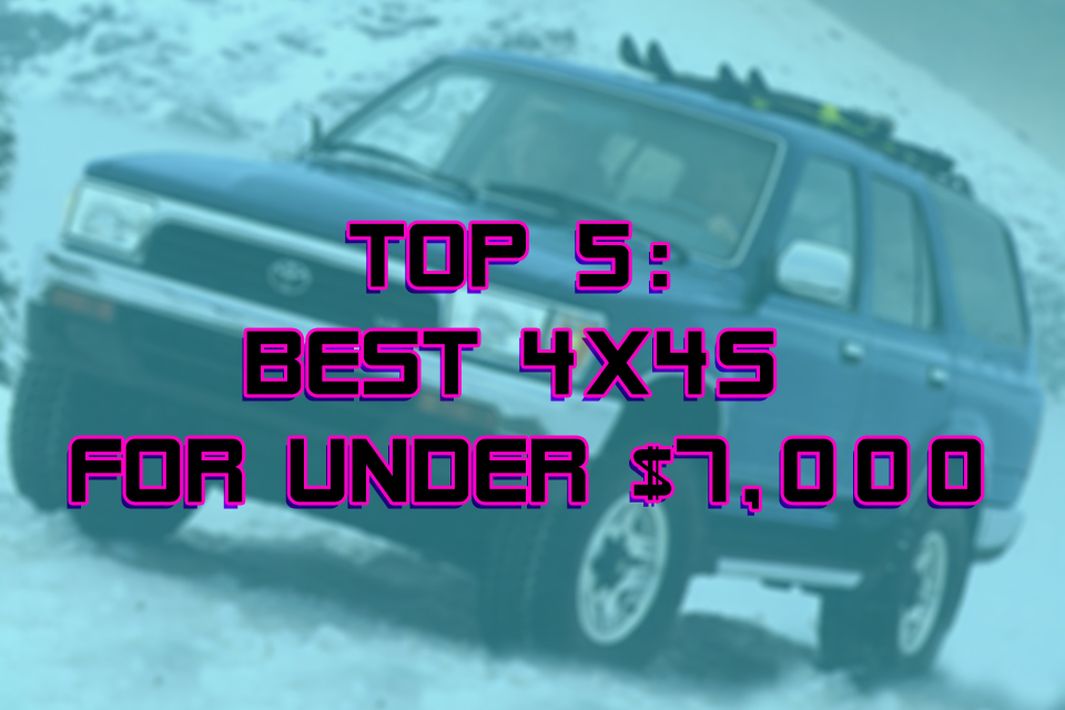 TOP 5: BEST 4X4S FOR UNDER$7,000